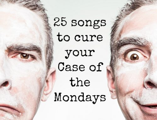 "25 Feel-Good Songs to Cure Your ""Case of the Mondays"""