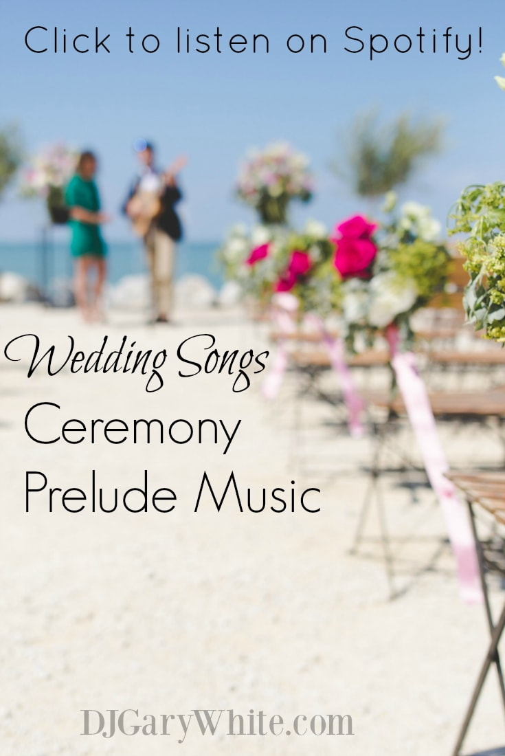 Wedding Ceremony Prelude Songs | Orlando DJ Gary White | Songs to play while your guests are being seated.